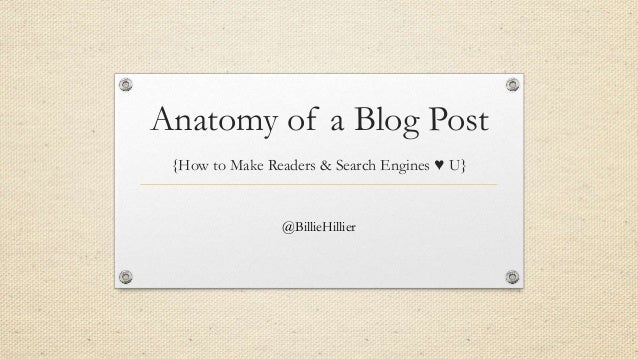 Anatomy of a Blog Post{How to Make Readers & Search Engines ♥ U}@BillieHillier
