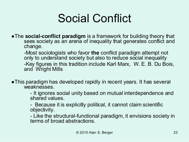 society is an arena for inequality that generates conflict and change The social-conflict approach is a framework for building theory that sees society as an arena of inequality that generates conflict and change.