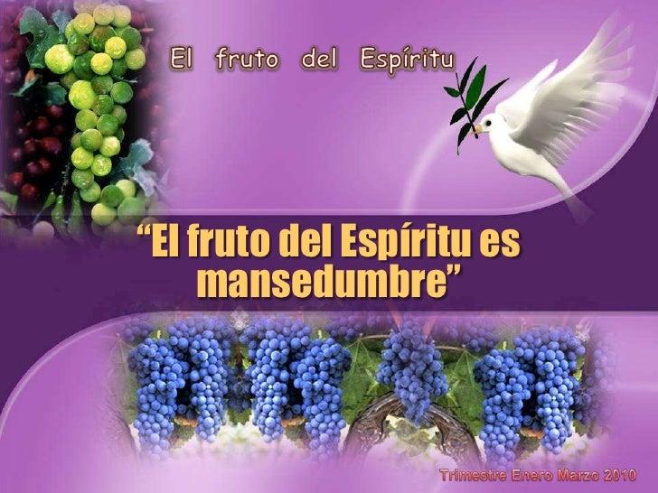 """""""El fruto del Espíritu es      mansedumbre"""""""