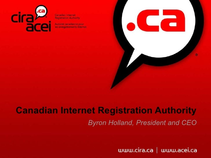 Canadian Internet Registration Authority                Byron Holland, President and CEO
