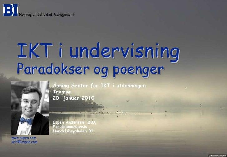 Norwegian School of Management<br />IKT iundervisningParadokserogpoenger<br />Åpning Senter for IKT i utdanningen<br />Tro...