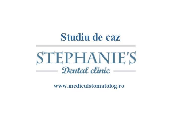 Studiu de caz www.mediculstomatolog.ro