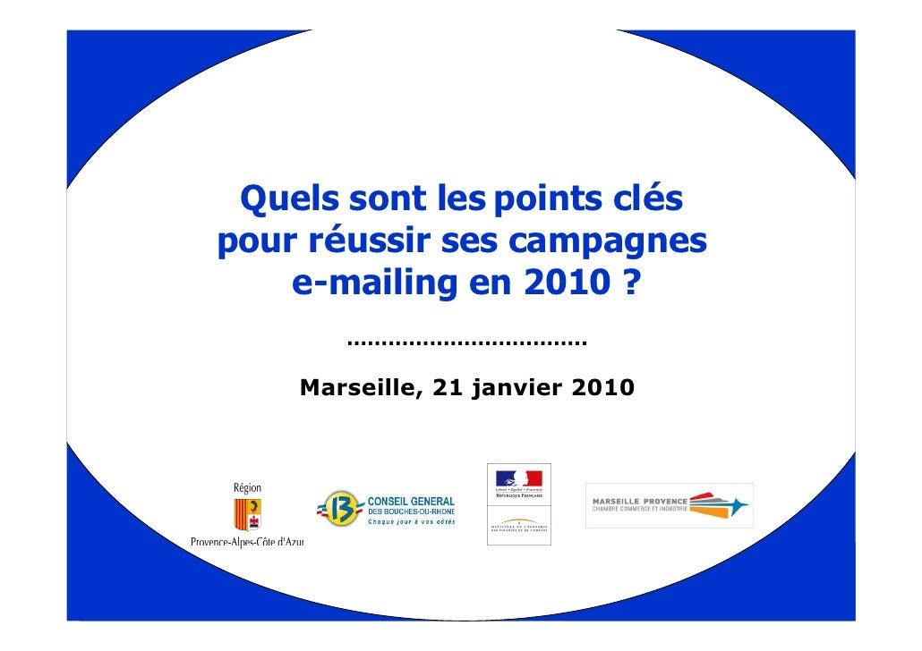 Quels sont les points cléspour réussir ses campagnes    e-mailing en 2010 ?       ……………………………..    Marseille, 21 janvier 2...
