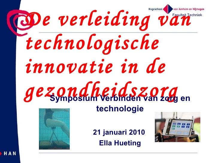De verleiding van technologische innovatie in de gezondheidszorg Symposium Verbinden van zorg en technologie 21 januari 20...