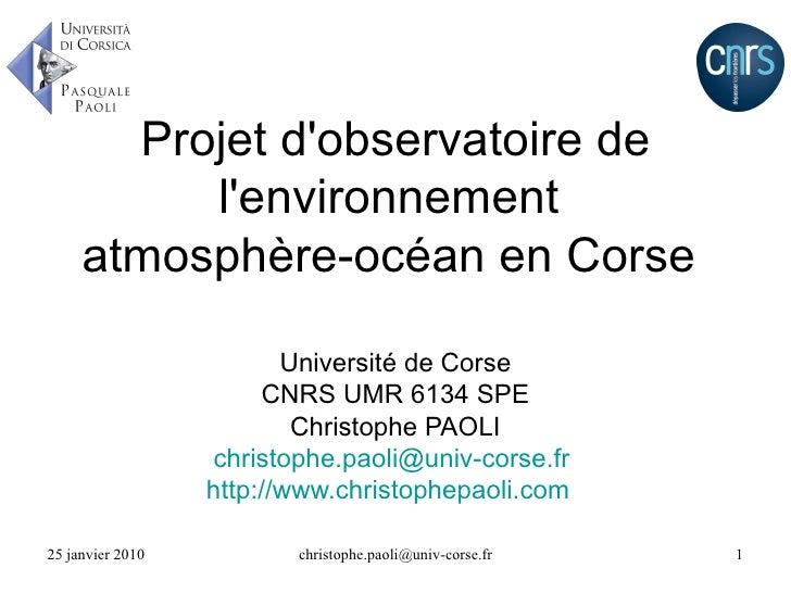 Projet d'observatoire de l'environnement  atmosphère-océan en Corse  Université de Corse CNRS UMR 6134 SPE Christophe PAOL...