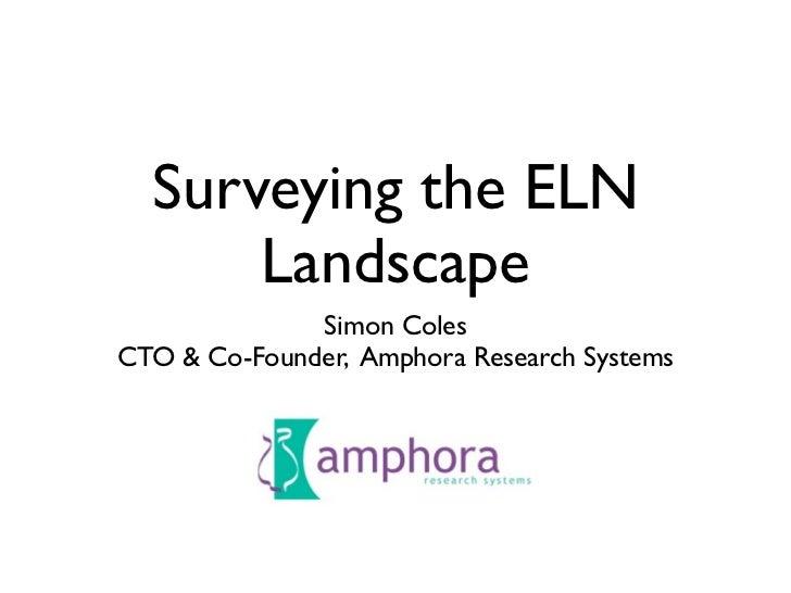 Surveying the ELN       Landscape               Simon Coles CTO & Co-Founder, Amphora Research Systems