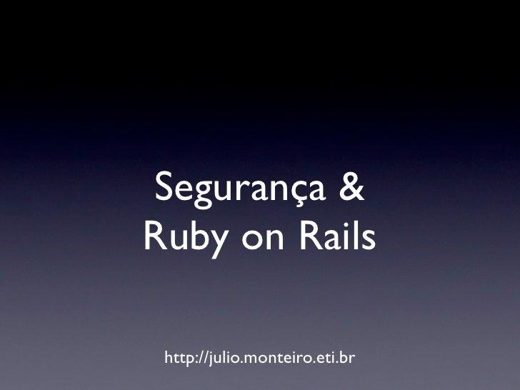 Segurança & Ruby on Rails   http://julio.monteiro.eti.br
