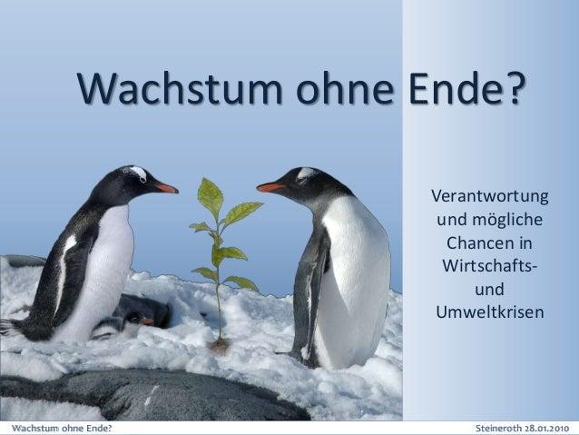 Wachstum ohne Ende? Steineroth 28.01.2010 Wachstum ohne Ende? Verantwortung und mögliche Chancen in Wirtschafts- und Umwel...