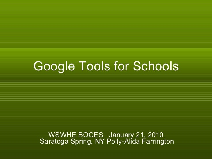 Google Tools for Schools WSWHE BOCES  January 21, 2010  Saratoga Spring, NY Polly-Alida Farrington