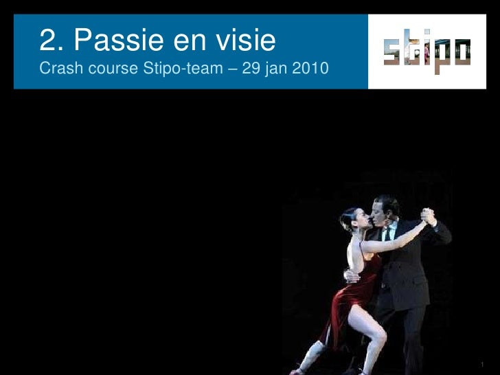 2. Passie en visie<br />Crash courseStipo-team – 29 jan 2010<br />
