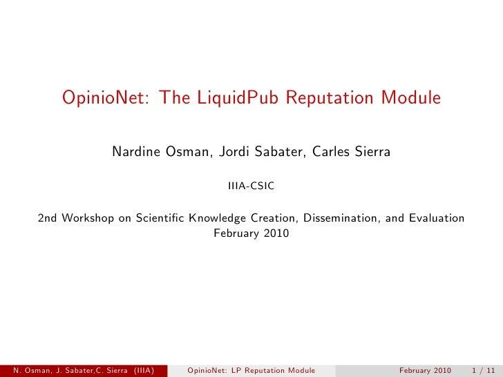 OpinioNet: The LiquidPub Reputation Module                           Nardine Osman, Jordi Sabater, Carles Sierra          ...