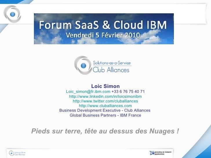 Loic Simon [email_address]  +33 6 76 75 40 71 http://www.linkedin.com/in/loicsimonibm http://www.twitter.com/cluballiances...