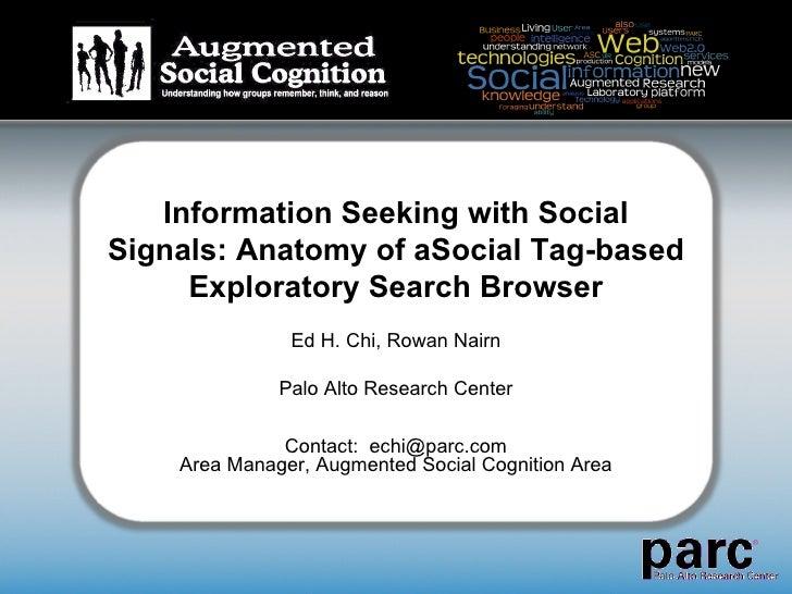 Information Seeking with Social Signals: Anatomy of aSocial Tag-based Exploratory Search Browser Ed H. Chi, Rowan Nairn Pa...