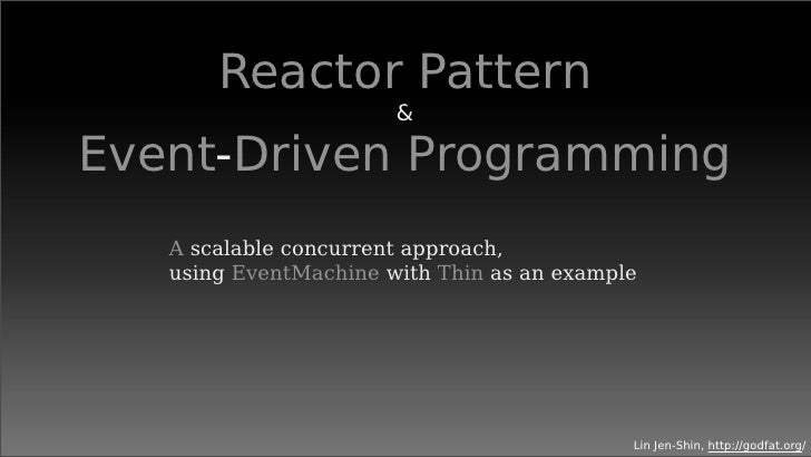 Reactor Pattern                        &  Event-Driven Programming    A scalable concurrent approach,    using EventMachin...