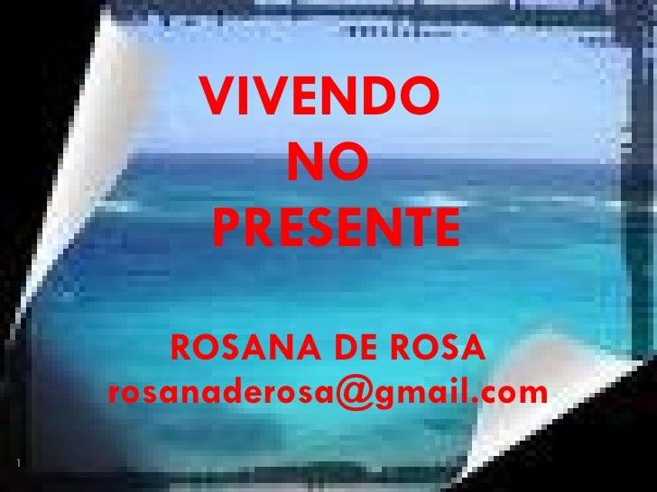 VIVENDO  NO  PRESENTE ROSANA DE ROSA [email_address]