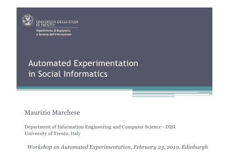 Automated Experimentation  in Social Informatics    Maurizio Marchese  Department of Information Engineering and Computer ...