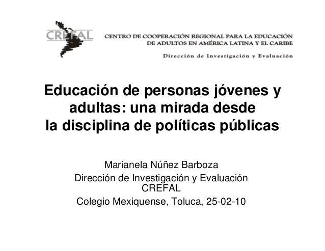 Educación de personas jóvenes y    adultas: una mirada desdela disciplina de políticas públicas           Marianela Núñez ...