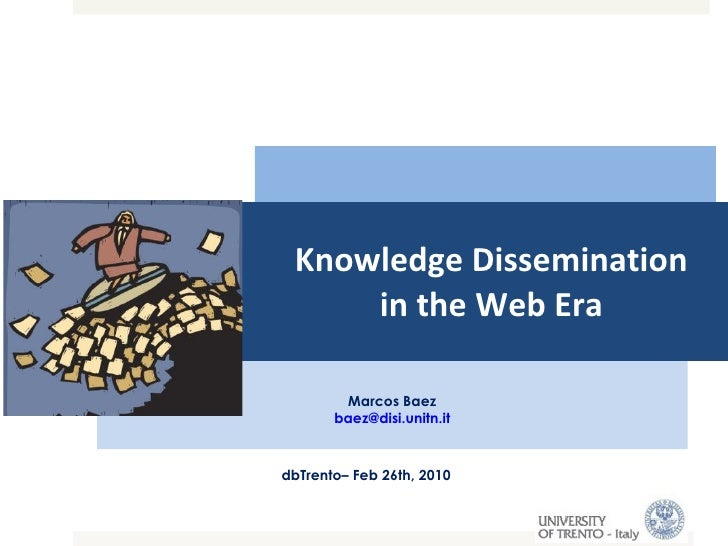 Knowledge Dissemination in the Web Era Marcos Baez [email_address] Marcos Baez [email_address] dbTrento– Feb 26th, 2010