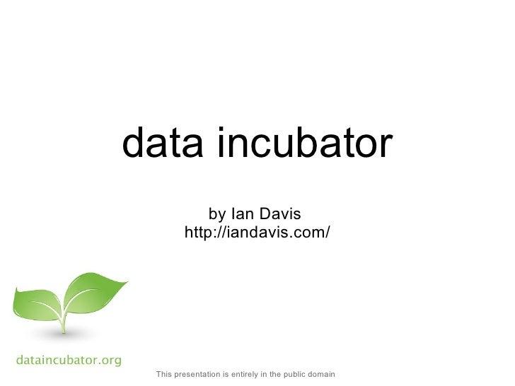 data incubator                         by Ian Davis          http://iandavis.com/