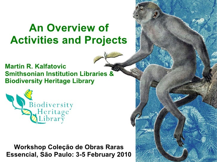 An Overview of  Activities and Projects  Martin R. Kalfatovic Smithsonian Institution Libraries & Biodiversity Heritage Li...