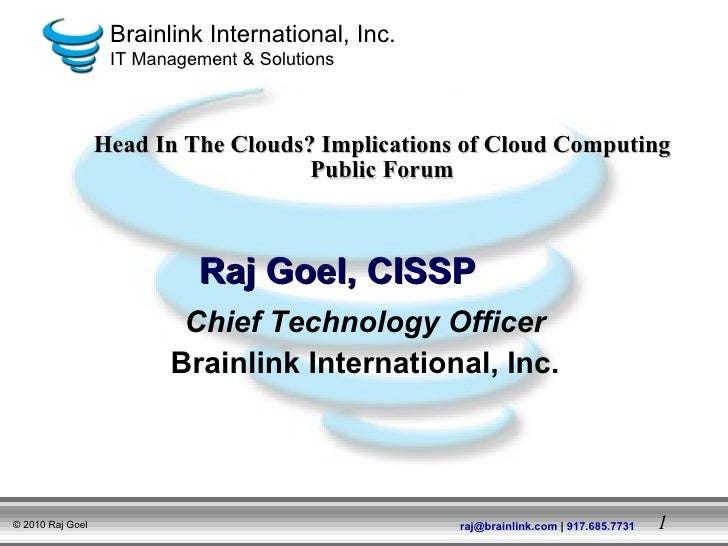 Chief Technology Officer Brainlink International, Inc. Head In The Clouds? Implications of Cloud Computing Public Forum Ra...