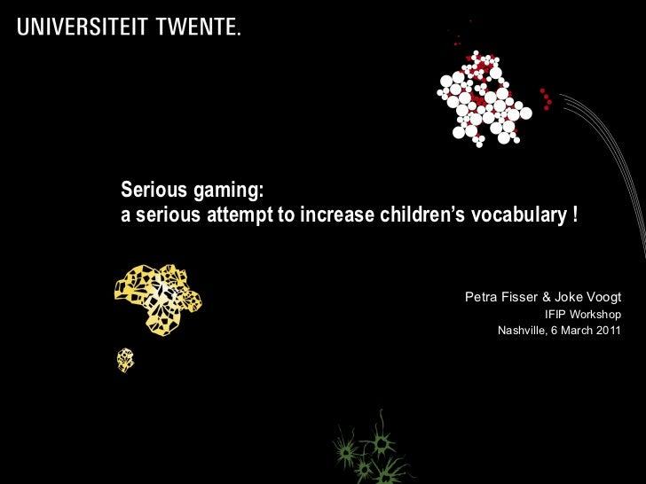 Serious gaming:  a serious attempt to increase children's vocabulary ! <ul><ul><li>Petra Fisser & Joke Voogt IFIP Workshop...