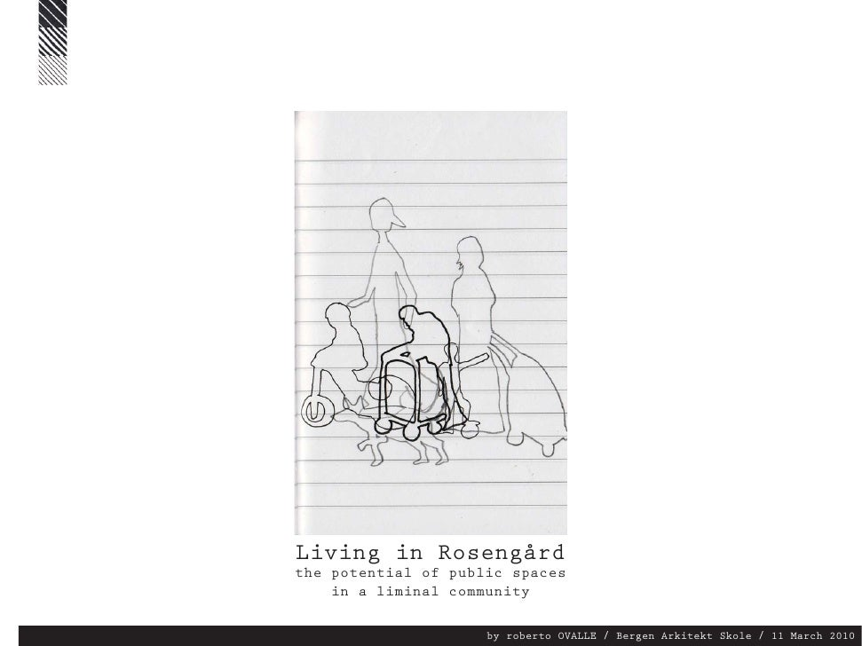 Living in Rosengård the potential of public spaces     in a liminal community                       by roberto OVALLE / Be...