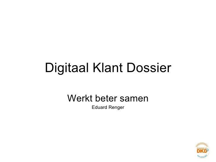 Digitaal Klant Dossier Werkt beter samen Eduard Renger