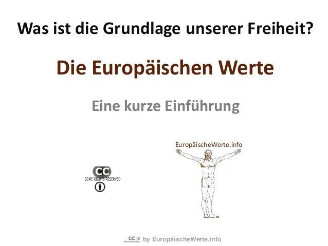 by EuropäischeWerte.info Was ist die Grundlage unserer Freiheit? Die Europäischen Werte Eine kurze Einführung EuropäischeW...