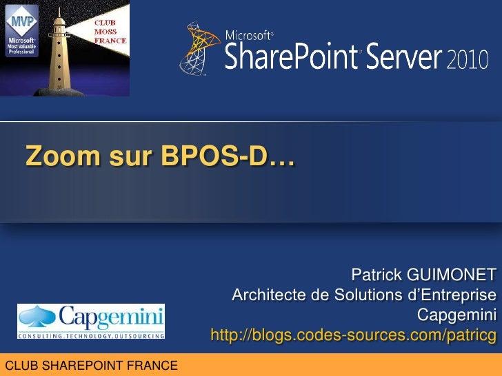 Zoom sur BPOS-D…<br />Patrick GUIMONET <br />Architecte de Solutions d'Entreprise<br />Capgemini<br />http://blogs.codes-s...