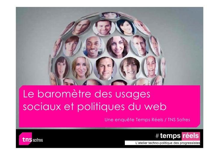 Le baromètre des usages sociaux et politiques du web                Une enquête Temps Réels / TNS Sofres