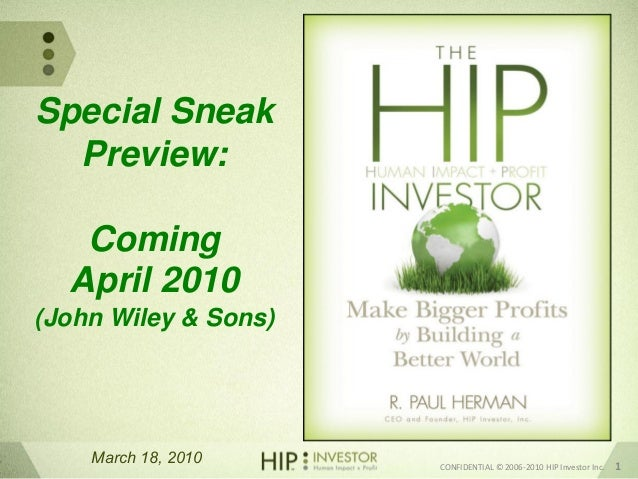 March 18, 2010 CONFIDENTIAL © 2006-2010 HIP Investor Inc. 1 Special Sneak Preview: Coming April 2010 (John Wiley & Sons)