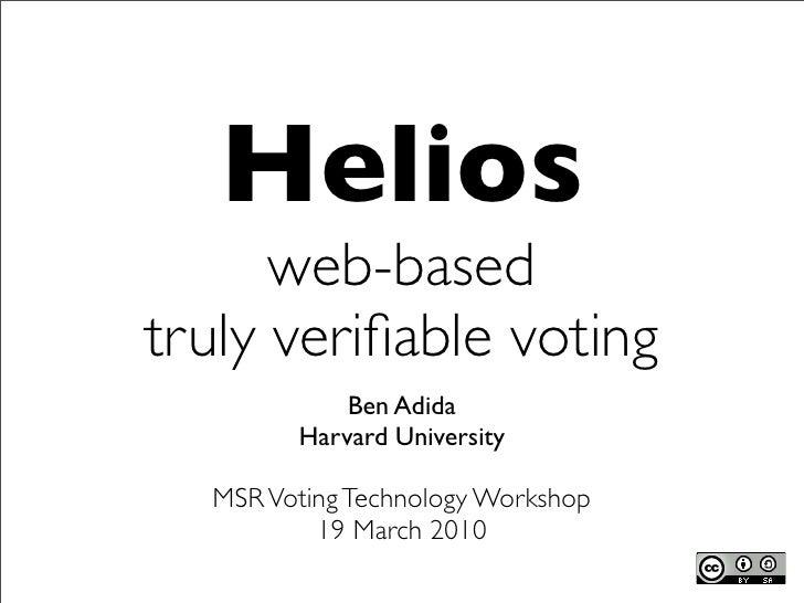 Helios       web-based truly verifiable voting             Ben Adida         Harvard University    MSR Voting Technology Wo...