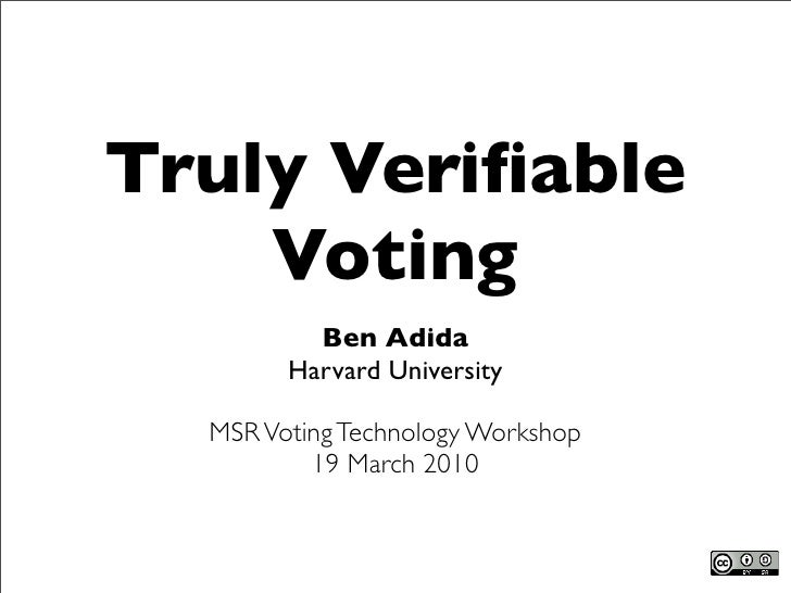Truly Verifiable     Voting           Ben Adida         Harvard University    MSR Voting Technology Workshop           19 M...