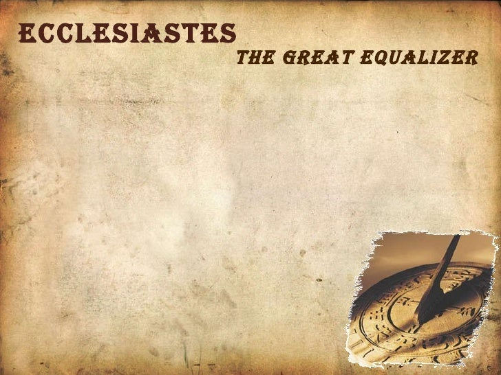 Ecclesiastes The great equalizer