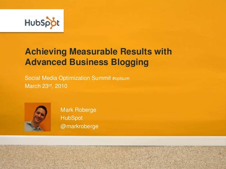 Achieving Measurable Results with Advanced Business Blogging<br />Social Media Optimization Summit #optsum<br />March 23rd...