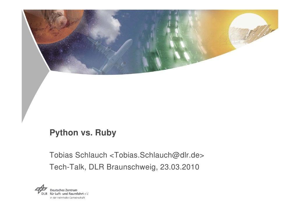 Python vs. Ruby  Tobias Schlauch <Tobias.Schlauch@dlr.de> Tech-Talk, DLR Braunschweig, 23.03.2010