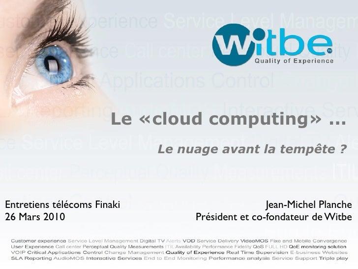 Le «cloud computing» ...                              Le nuage avant la tempête ?    Entretiens télécoms Finaki           ...