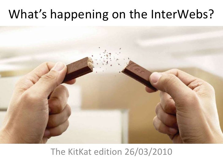 What's happening on the InterWebs?<br />The KitKat edition 26/03/2010<br />