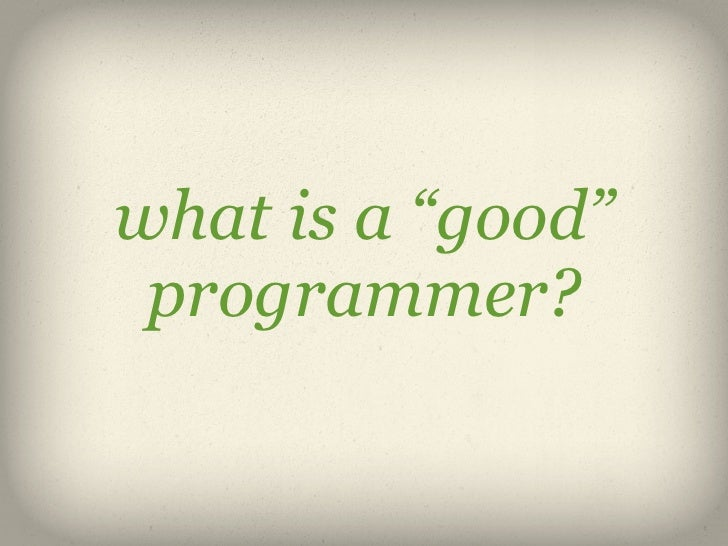 """what is a """"good"""" programmer?"""