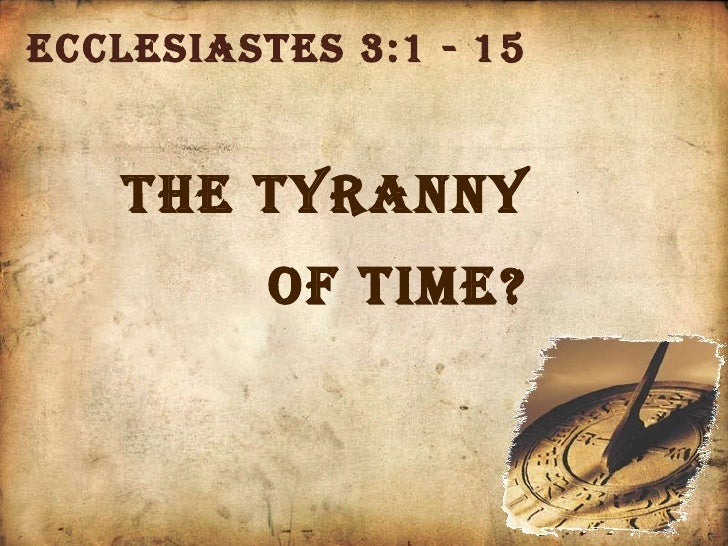 Ecclesiastes 3:1 - 15 The Tyranny  of Time?