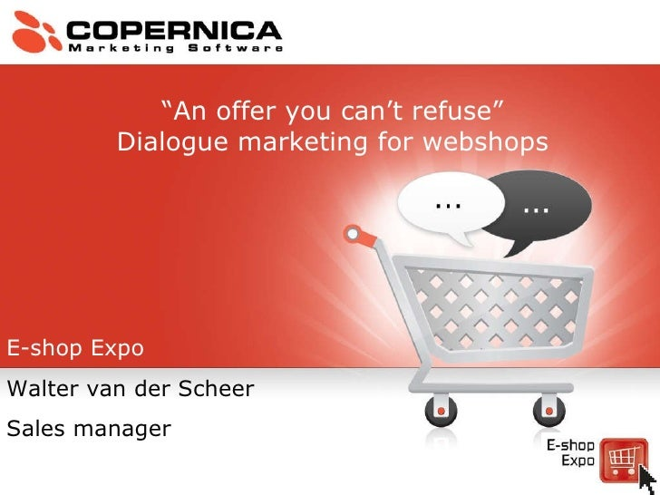 """E-shop Expo Walter van der Scheer Sales manager """" An offer you can't refuse"""" Dialogue marketing for webshops"""