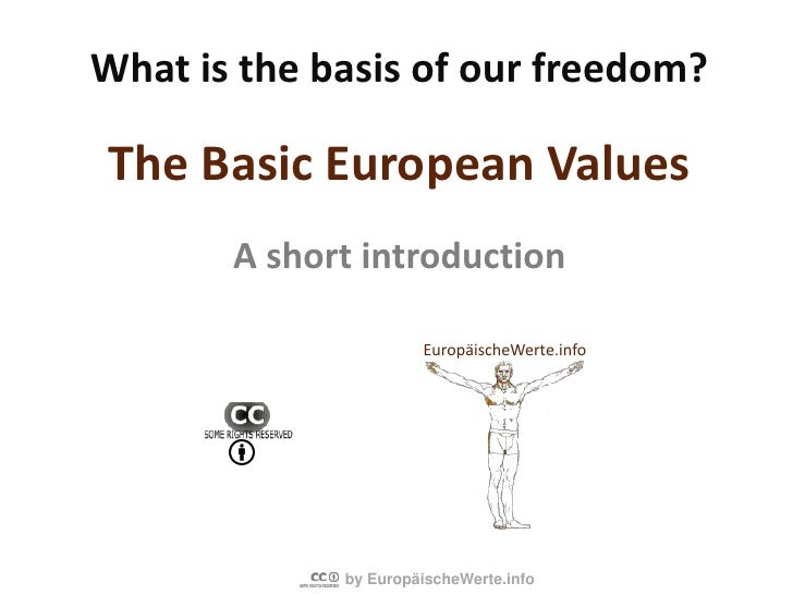 What is the basis of our freedom?The Basic European ValuesA short introduction<br />EuropäischeWerte.info<br />