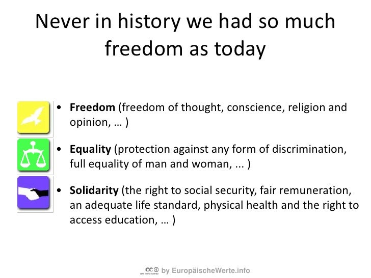 Never in history we had so much freedom as today<br /><ul><li>Freedom (freedom of thought, conscience, religion and opinio...