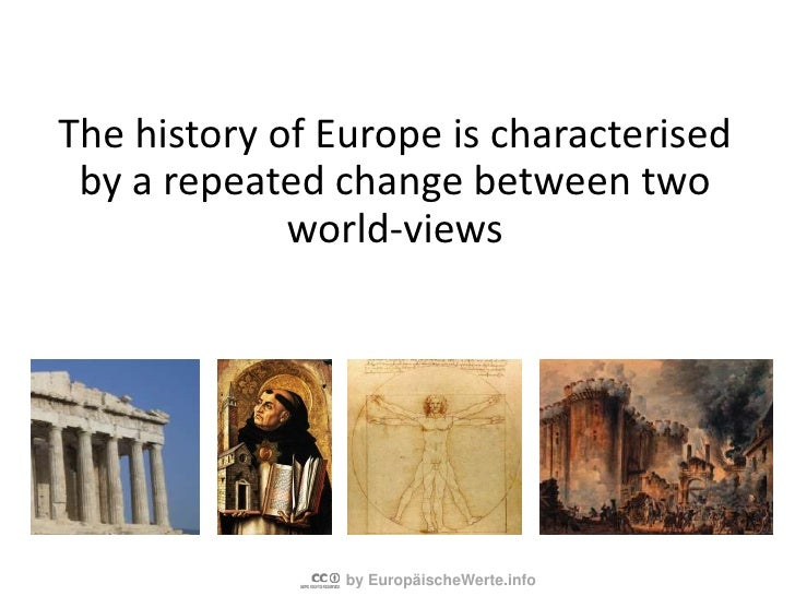 The history of Europe is characterised by a constant change of values and the according view of the world<br />If people w...