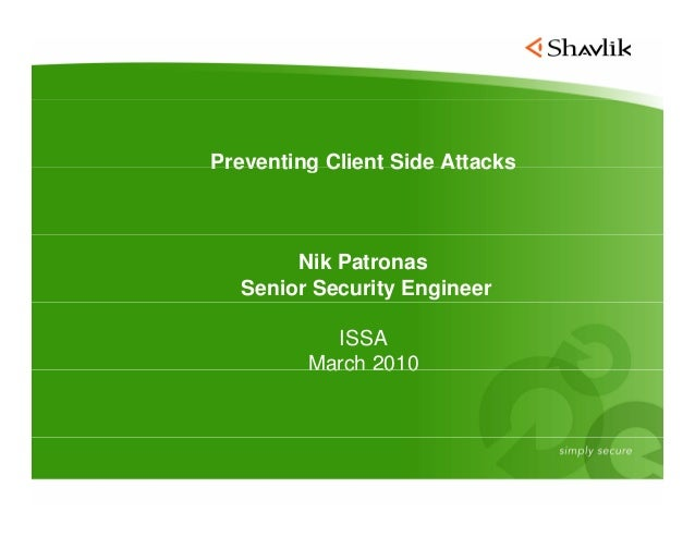 Preventing Client Side Attacks       Nik Patronas  Senior Security Engineer           ISSA         March 2010