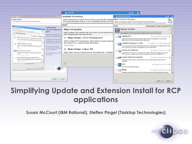 Simplifying Update and Extension Install for RCP applications Susan McCourt (IBM Rational), Steffen Pingel (Tasktop Techno...