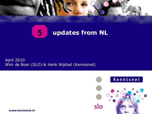 www.kennisnet.nl - updates from NL April 2010 Wim de Boer (SLO) & Henk Nijstad (Kennisnet) 5