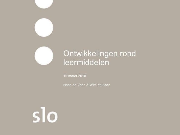 Ontwikkelingen rond leermiddelen  15 maart 2010 Hans de Vries & Wim de Boer