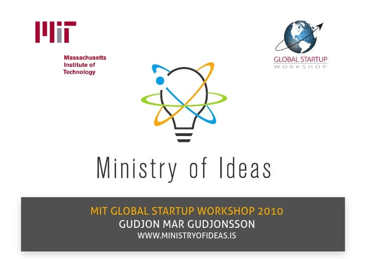 reports. It is only used on white background.                 MIT GLOBAL STARTUP WORKSHOP 2010                  GUDJON MAR...